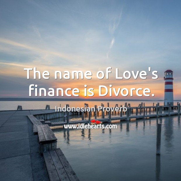 The name of love's finance is divorce. Indonesian Proverbs Image