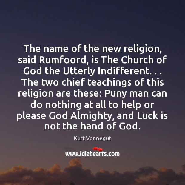 The name of the new religion, said Rumfoord, is The Church of Image