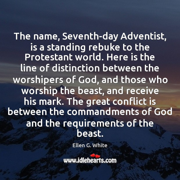 The name, Seventh-day Adventist, is a standing rebuke to the Protestant world. Image