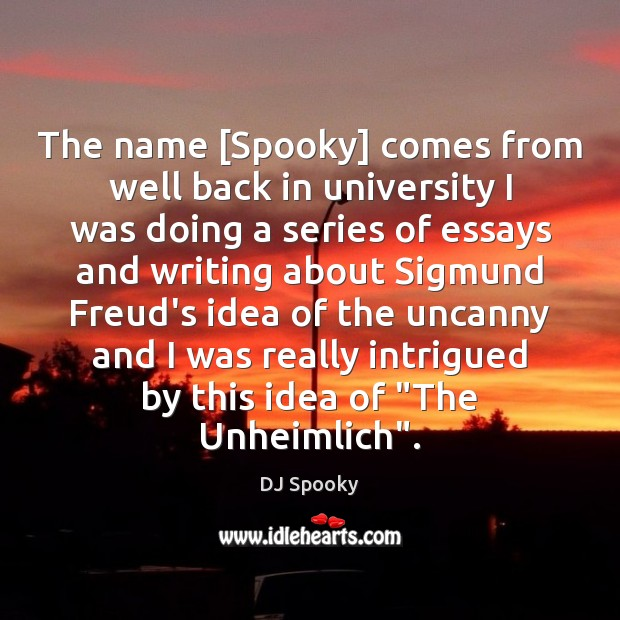 The name [Spooky] comes from well back in university I was doing DJ Spooky Picture Quote