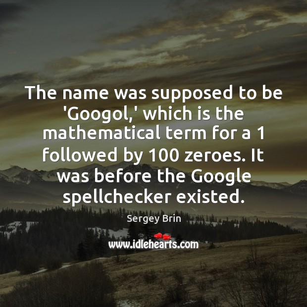 The name was supposed to be 'Googol,' which is the mathematical Image