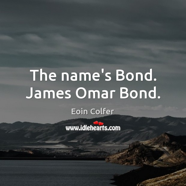 The name's Bond. James Omar Bond. Eoin Colfer Picture Quote