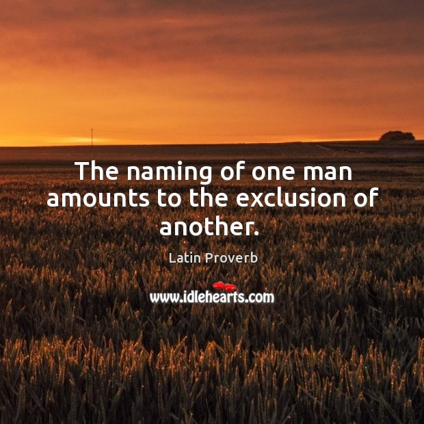 Image, The naming of one man amounts to the exclusion of another.