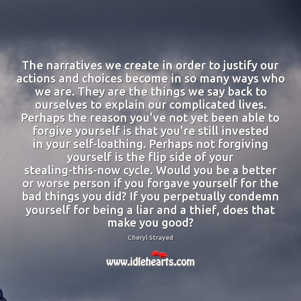 The narratives we create in order to justify our actions and choices Forgive Yourself Quotes Image
