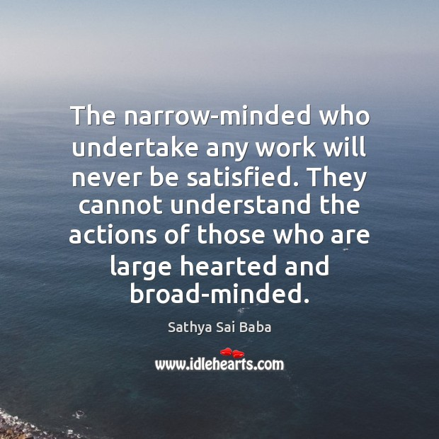 Image, The narrow-minded who undertake any work will never be satisfied. They cannot