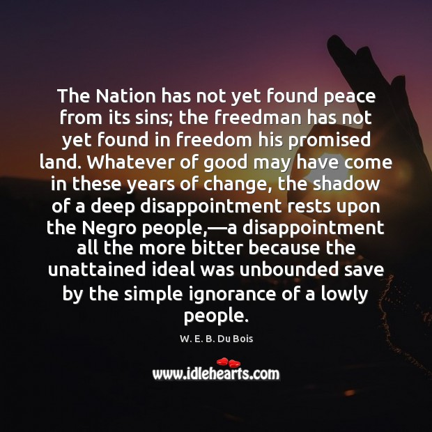 The Nation has not yet found peace from its sins; the freedman W. E. B. Du Bois Picture Quote