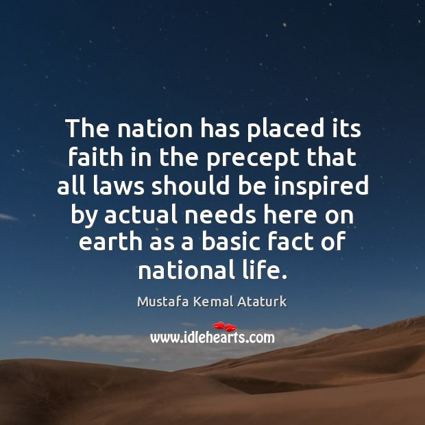 The nation has placed its faith in the precept that all laws Mustafa Kemal Ataturk Picture Quote