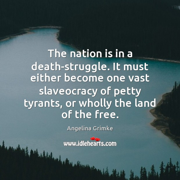 Image, The nation is in a death-struggle. It must either become one vast