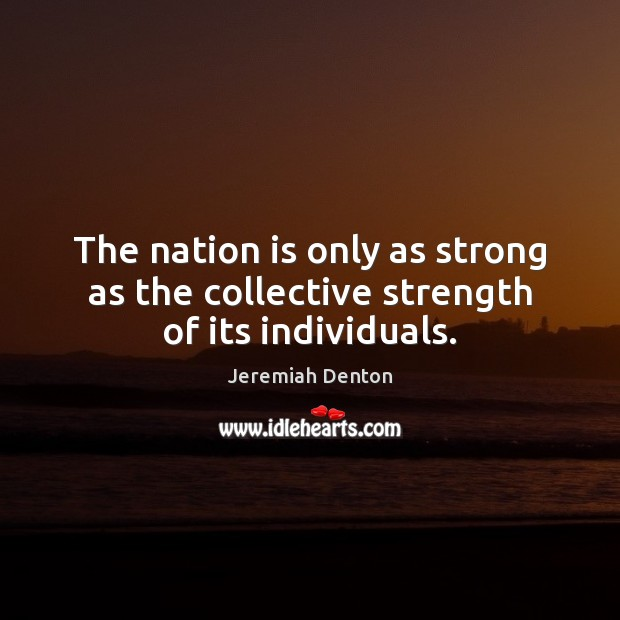 The nation is only as strong as the collective strength of its individuals. Image