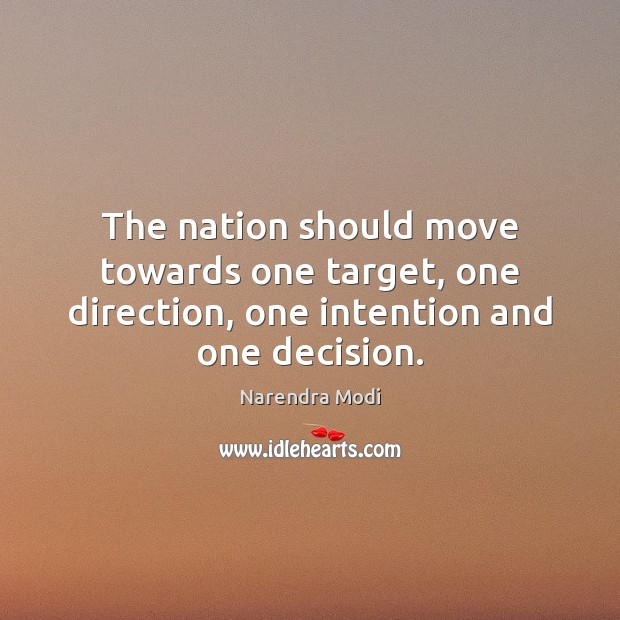 Image, The nation should move towards one target, one direction, one intention and one decision.