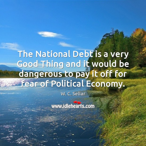 The National Debt is a very Good Thing and it would be Debt Quotes Image