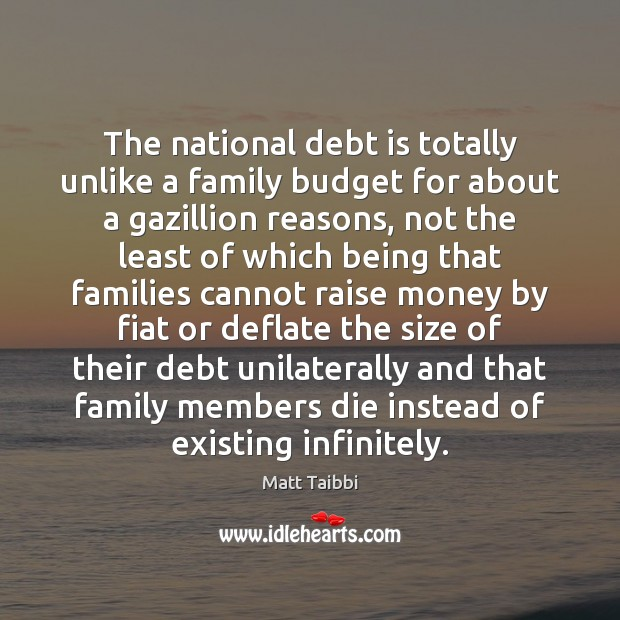 The national debt is totally unlike a family budget for about a Debt Quotes Image
