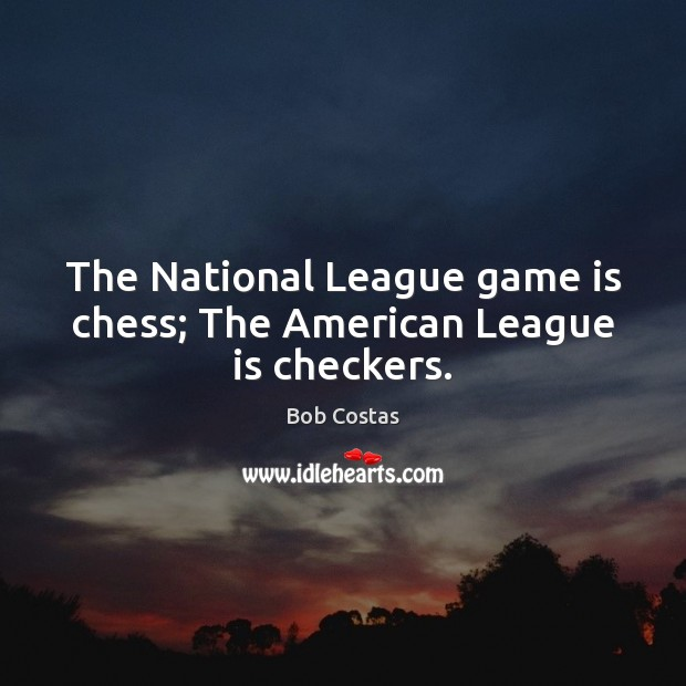 Image, The National League game is chess; The American League is checkers.