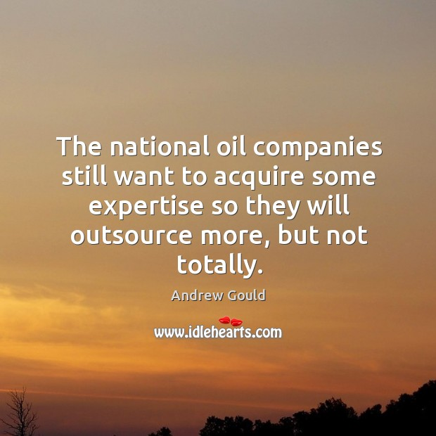 Image, The national oil companies still want to acquire some expertise so they will outsource more, but not totally.