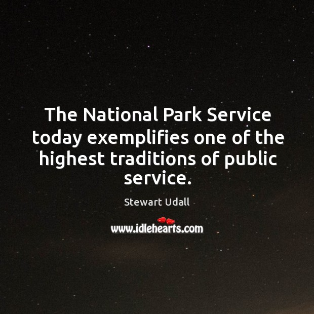 The National Park Service today exemplifies one of the highest traditions of Image