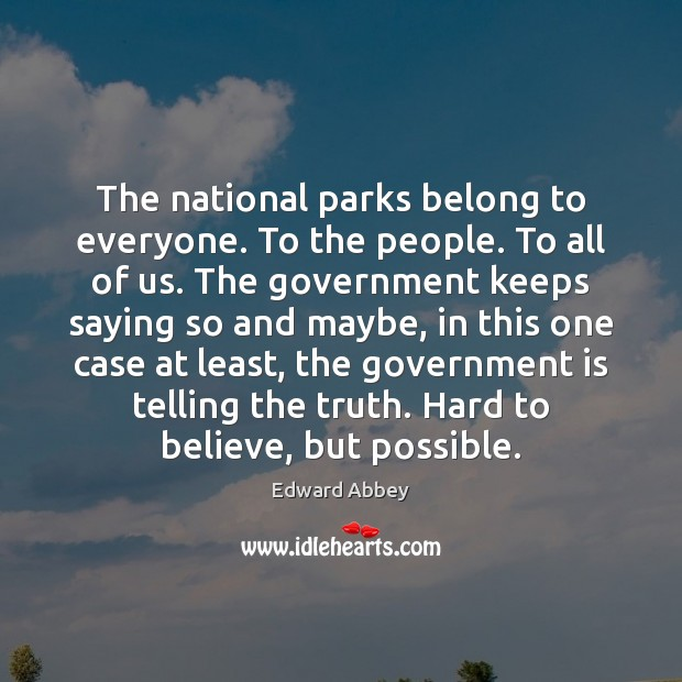 The national parks belong to everyone. To the people. To all of Edward Abbey Picture Quote