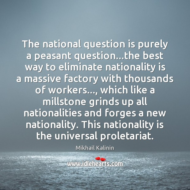 The national question is purely a peasant question…the best way to Mikhail Kalinin Picture Quote