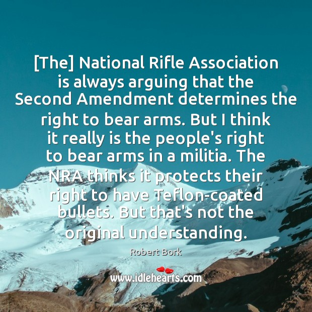 [The] National Rifle Association is always arguing that the Second Amendment determines Image