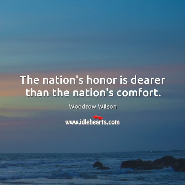 The nation's honor is dearer than the nation's comfort. Image
