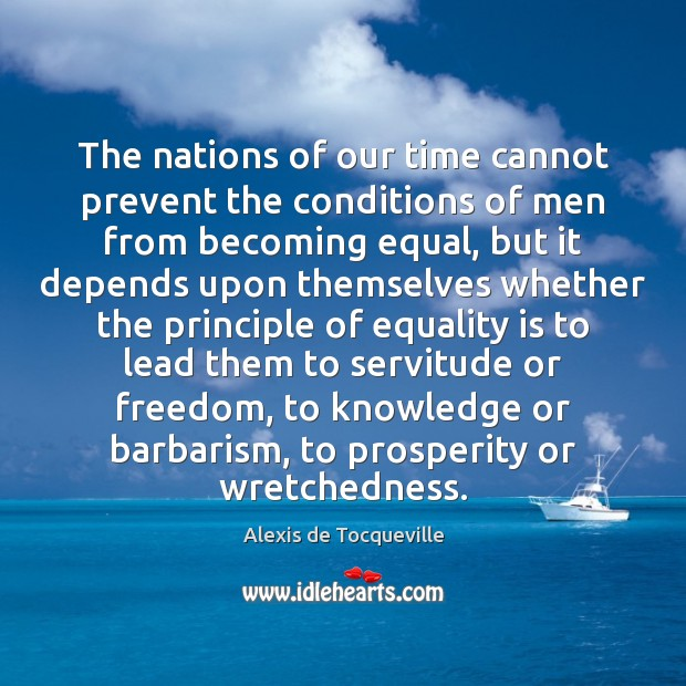 The nations of our time cannot prevent the conditions of men from Equality Quotes Image