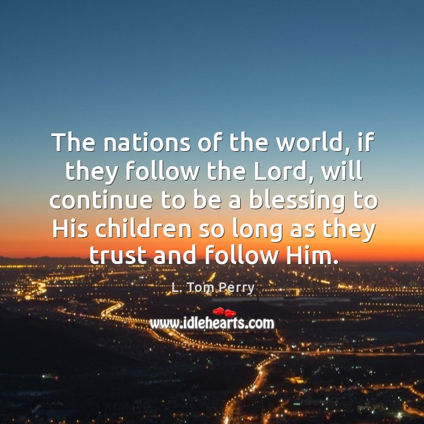 The nations of the world, if they follow the Lord, will continue Image