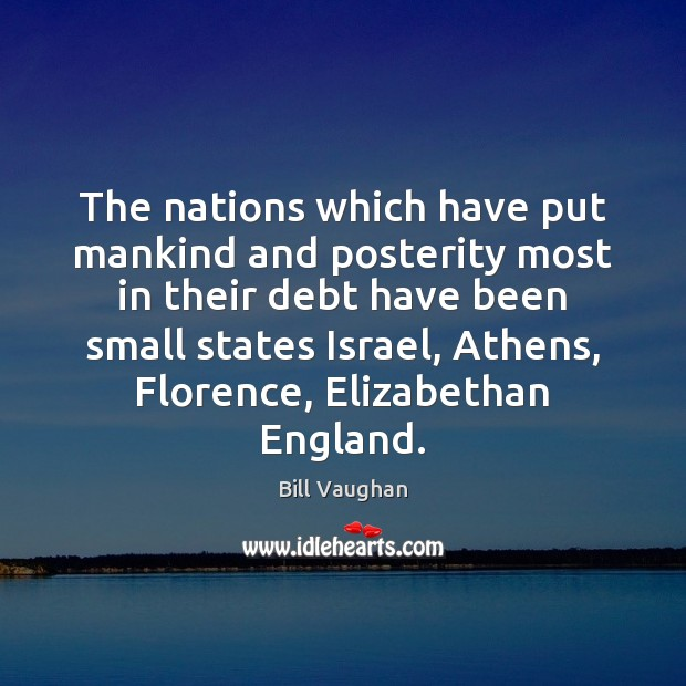 The nations which have put mankind and posterity most in their debt Bill Vaughan Picture Quote