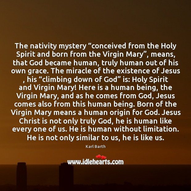 """The nativity mystery """"conceived from the Holy Spirit and born from the Karl Barth Picture Quote"""