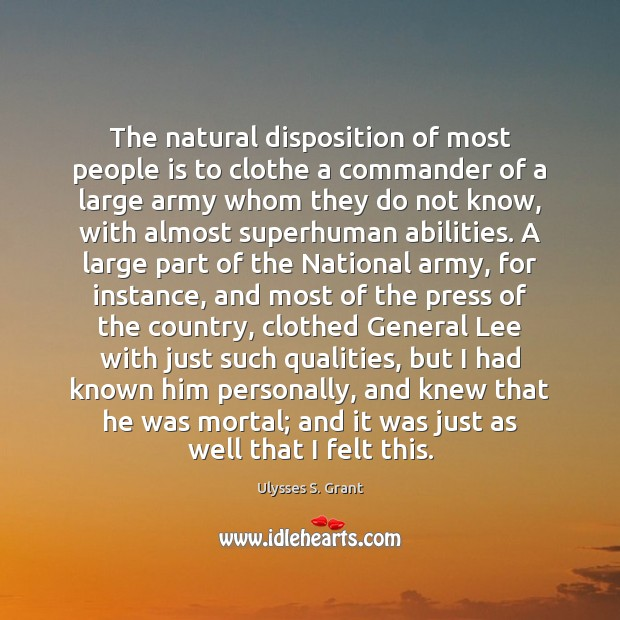 The natural disposition of most people is to clothe a commander of Ulysses S. Grant Picture Quote