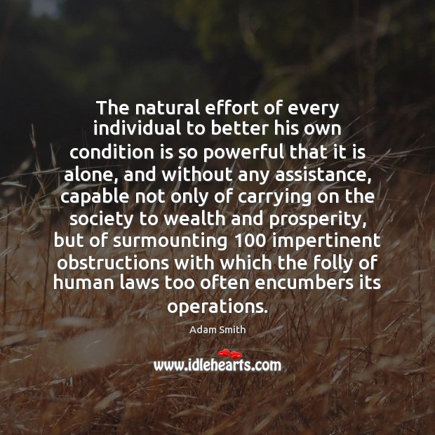 The natural effort of every individual to better his own condition is Adam Smith Picture Quote
