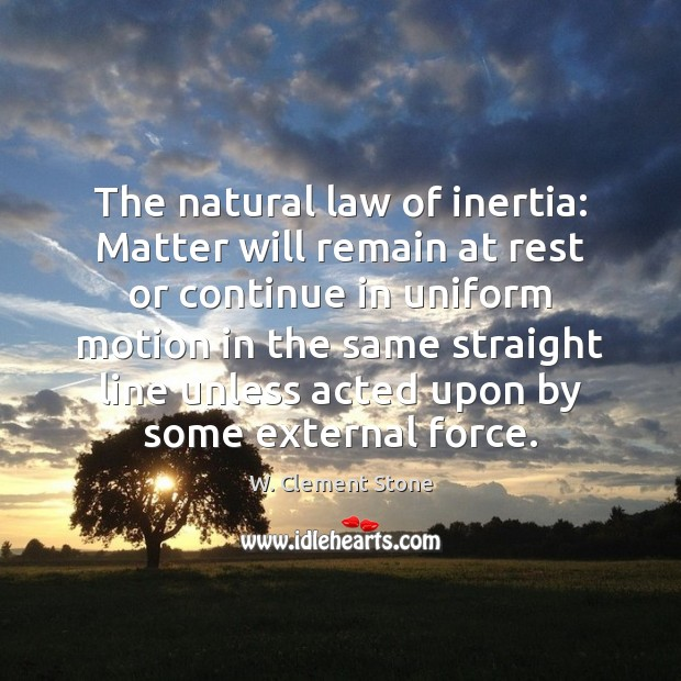 The natural law of inertia: Matter will remain at rest or continue Image