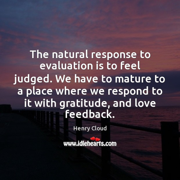 Image, The natural response to evaluation is to feel judged. We have to