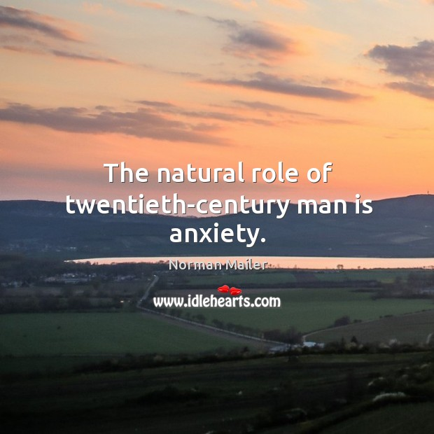 The natural role of twentieth-century man is anxiety. Image
