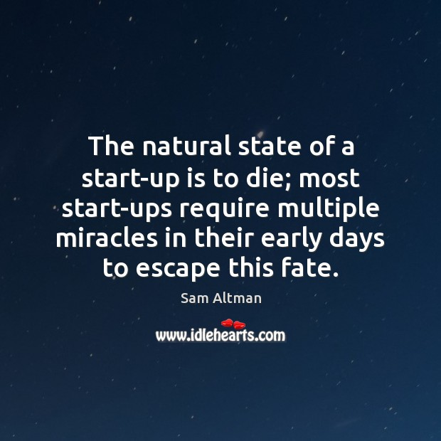 The natural state of a start-up is to die; most start-ups require Image