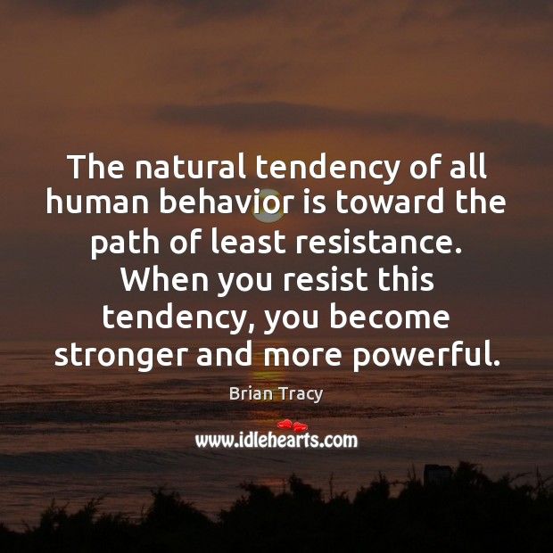 Image, The natural tendency of all human behavior is toward the path of