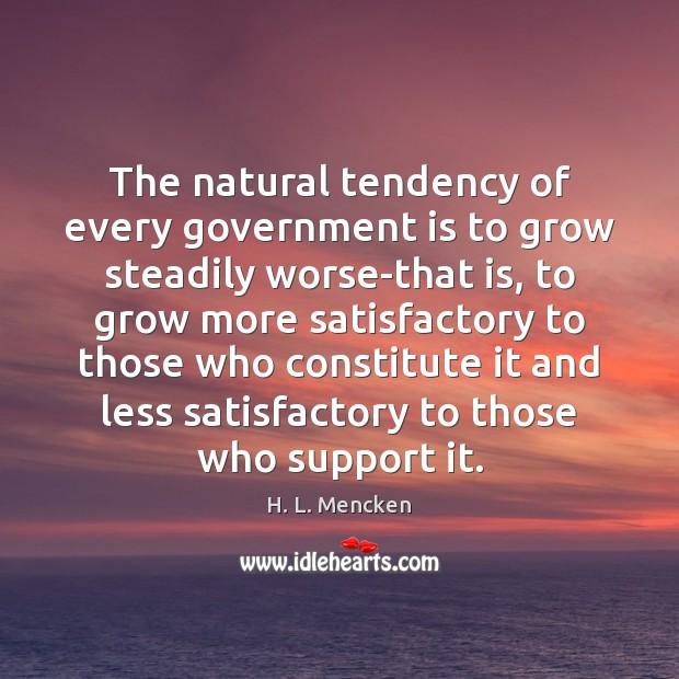 Image, The natural tendency of every government is to grow steadily worse-that is,