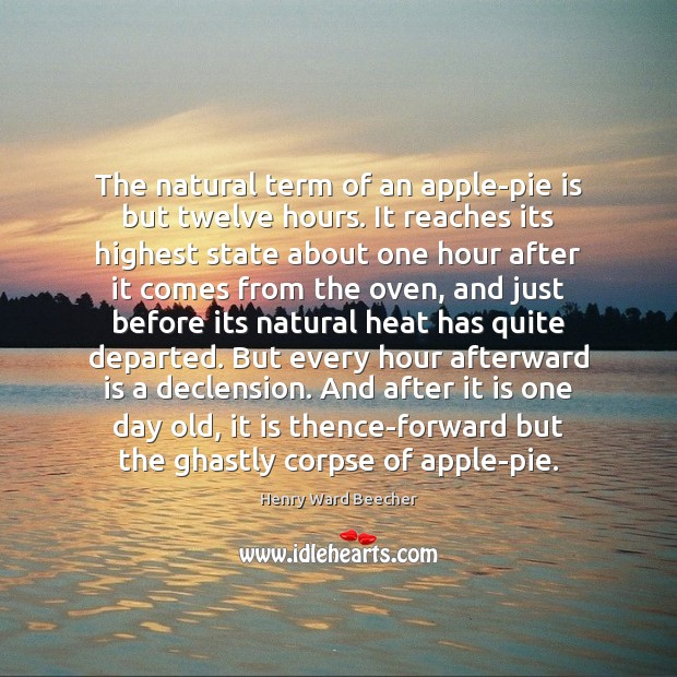Image, The natural term of an apple-pie is but twelve hours. It reaches