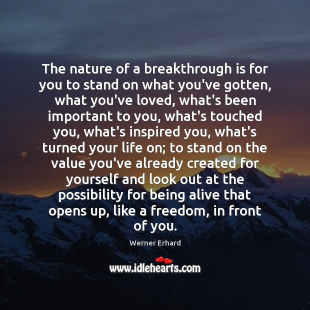 The nature of a breakthrough is for you to stand on what Werner Erhard Picture Quote