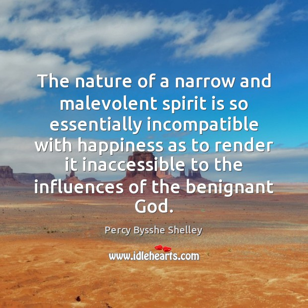 The nature of a narrow and malevolent spirit is so essentially incompatible Percy Bysshe Shelley Picture Quote