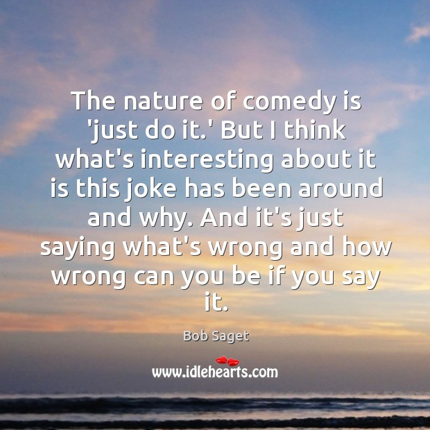 The nature of comedy is 'just do it.' But I think Image
