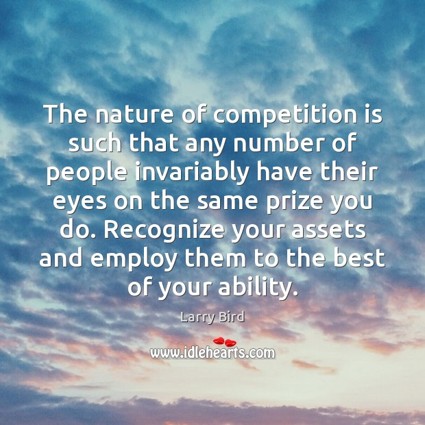 The nature of competition is such that any number of people invariably Larry Bird Picture Quote