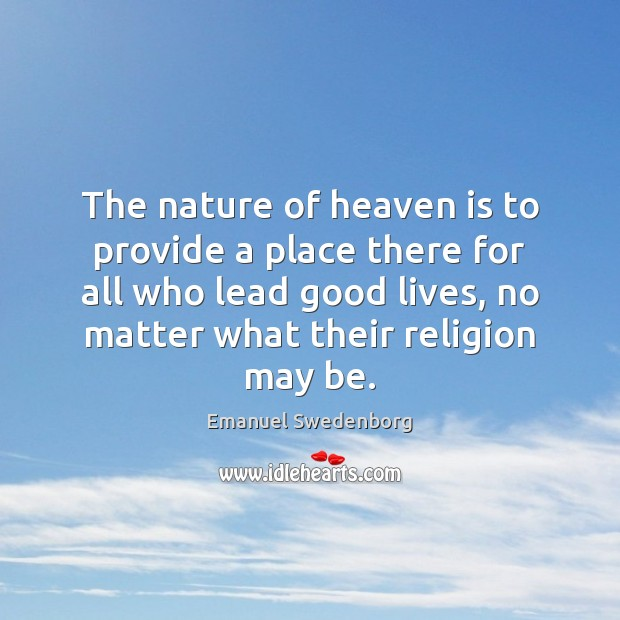 The nature of heaven is to provide a place there for all Emanuel Swedenborg Picture Quote