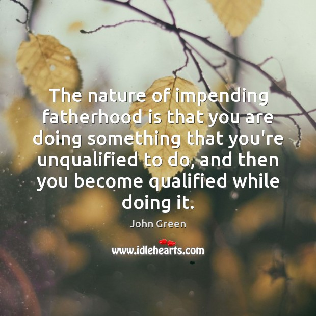 The nature of impending fatherhood is that you are doing something that Image
