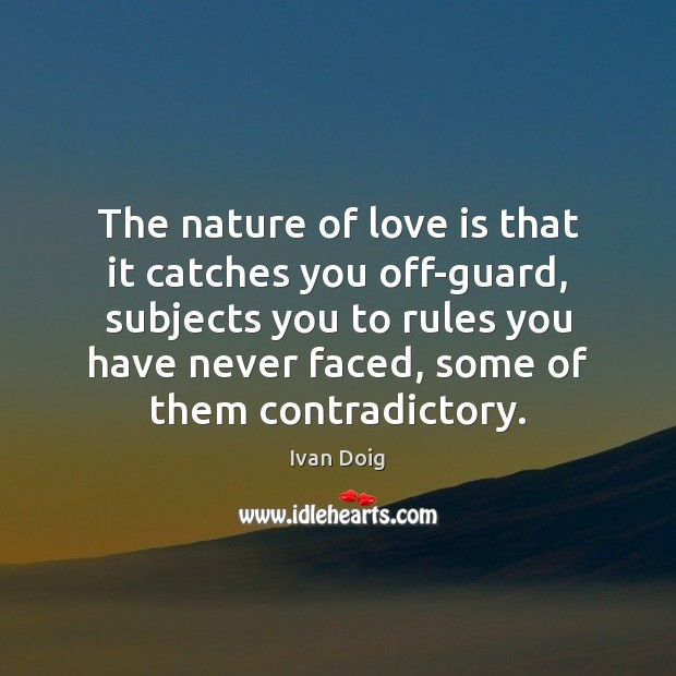 The nature of love is that it catches you off-guard, subjects you Image
