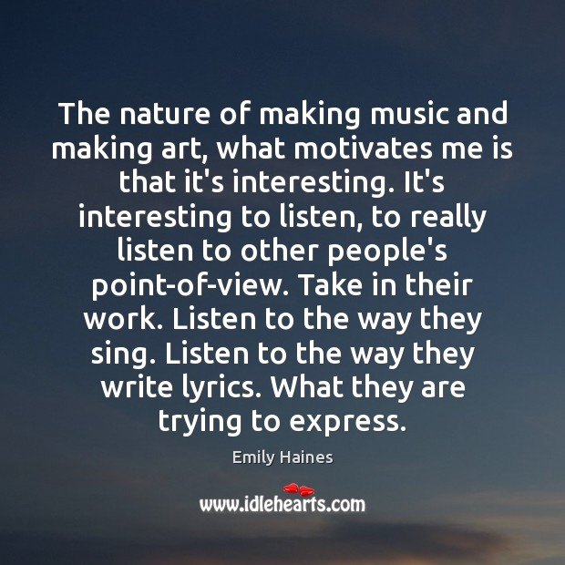 The nature of making music and making art, what motivates me is Image