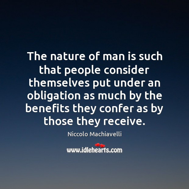 The nature of man is such that people consider themselves put under Image