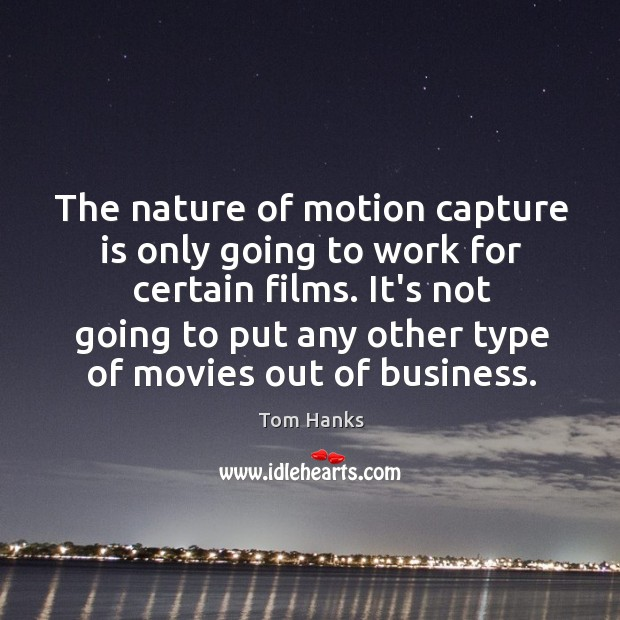 The nature of motion capture is only going to work for certain Image