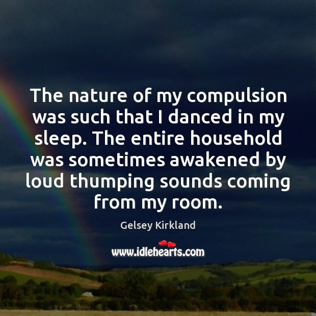 The nature of my compulsion was such that I danced in my Image