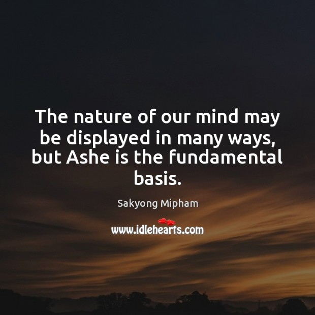 Image, The nature of our mind may be displayed in many ways, but Ashe is the fundamental basis.