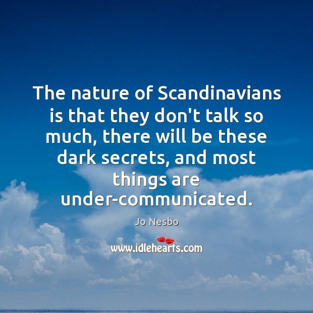 The nature of Scandinavians is that they don't talk so much, there Jo Nesbo Picture Quote