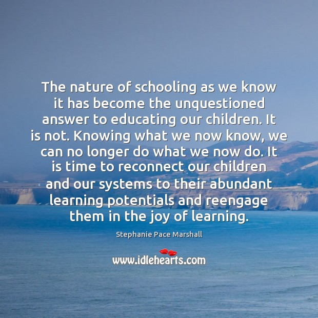 The nature of schooling as we know it has become the unquestioned Image